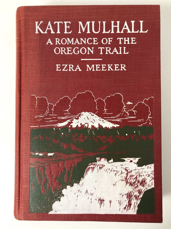 Kate Mulhall A Romance of the Oregon Trail by Ezra Meeker - First Edition - Signed by Author - 1926