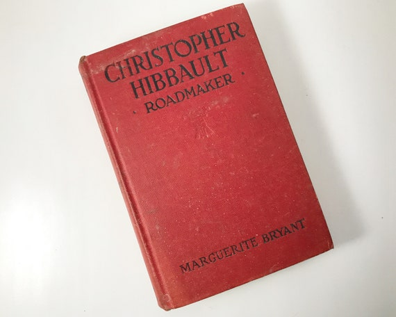 Antiquarian Book: Christopher Hibbault, Roadmaker by Marguerite Bryant - Pub. Grosset & Dunlap - Copyright 1908