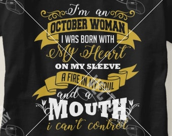 2548c5438af I m an October Woman I was Born with My Heart on My Sleeve a Fire in My Soul  and a Mouth I can t Control - Instant Download For Vinyl Cutter