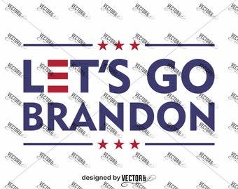 Let's Go Brandon, Instant Download, SVG Cut File