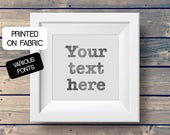 YOUR TEXT HERE - Art print with your custom text, handprinted on fabric.Original gift for birthdays, anniversaries, mothers day, fathers day