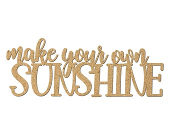 Make Your Own Sunshine Laser Cutout/Inspirational quotes/Wall Decor/Uplifting phrases/Motivational words/Word Art/Creative phrases