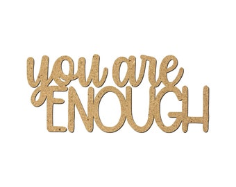 You are ENOUGH Laser Cutout/Inspirational quotes/Wall Decor/Uplifting phrases/Motivational words/Word Art/Creative phrases/Classroom Plaque