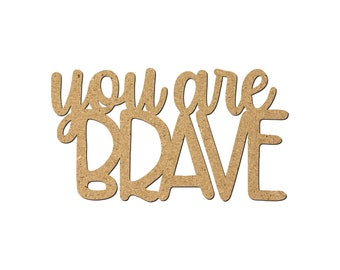 You are BRAVE Laser Cutout/Inspirational quotes/Wall Decor/Uplifting phrases/Motivational words/Word Art/Creative phrases