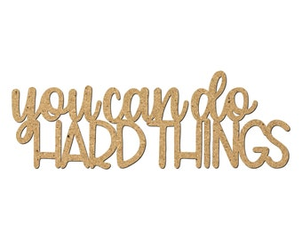 You can do HARD THINGS Cutout/Inspirational quotes/Wall Decor/Uplifting phrases/Motivational words/Word Art/Creative phrase/Classroom Plaque