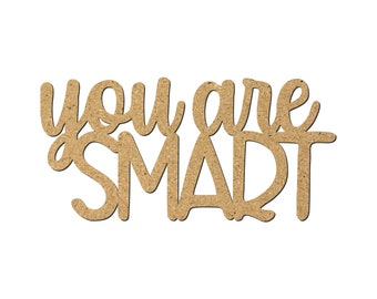 You are SMART Laser Cutout/Inspirational quotes/Wall Decor/Uplifting phrases/Motivational words/Word Art/Creative phrases/Classroom Plaque