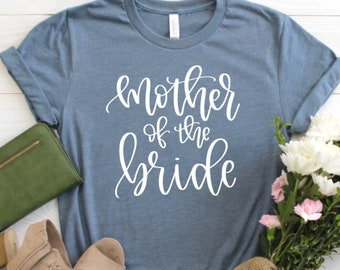 8e913111 Mother of the Bride Shirt, Mother of the Bride Gift, Mother of the Bride,  Wedding Party Shirt, Cute Mom Shirt, Wedding Parent Gift