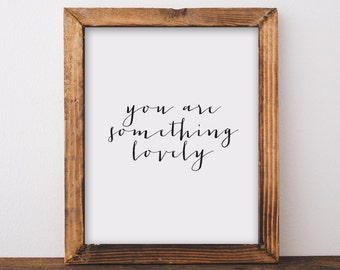 you are something lovely. art print. valentine's day. 8x10