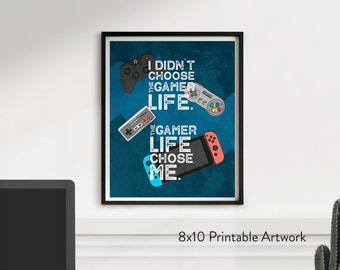 I Didn't Choose The Gamer Life, The Gamer Life Chose Me - 8x10 Printable Art
