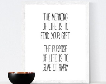 The Meaning Of Life Is To Find Your Gift, inspirational quote PRINTABLE wall art, monochrome black and white print