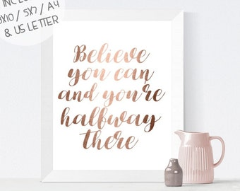 Rose gold foil, Believe You Can And You're Halfway There, rose gold foil print, gold sparkle PRINTABLE, faux gold wall art, foil print