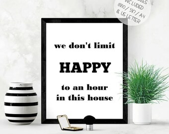 Funny print, happy hour wall art, alcohol print, happy home print, we don't limit happy to an hour in this house, monochrome print