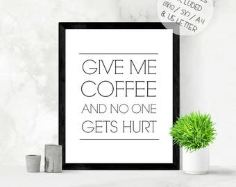 Funny coffee quote, give me coffee, funny kitchen print, coffee lovers gift, kitchen printable wall art