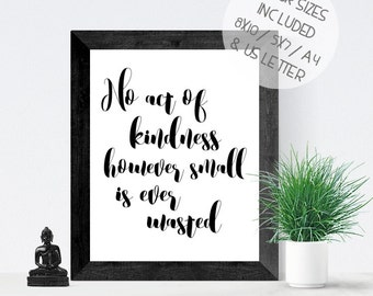 No act of kindness however small is ever wasted, monochrome calligraphy printable wall art, black and white quote print
