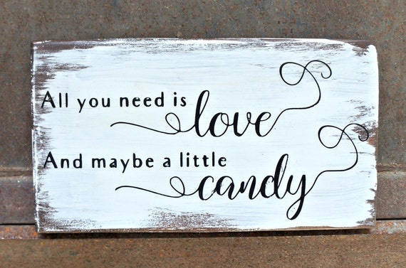 All You Need Is Love And Maybe A Little Candy Wood Signs Etsy