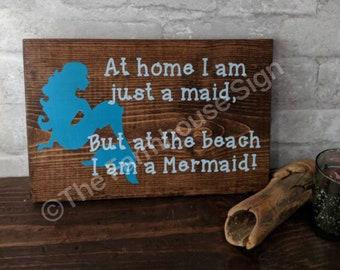 At home I am just a maid, but at the beach I am a Mermaid!  Wood Signs   Rustic Sign  Mermaid sign   House work sign   beach sign