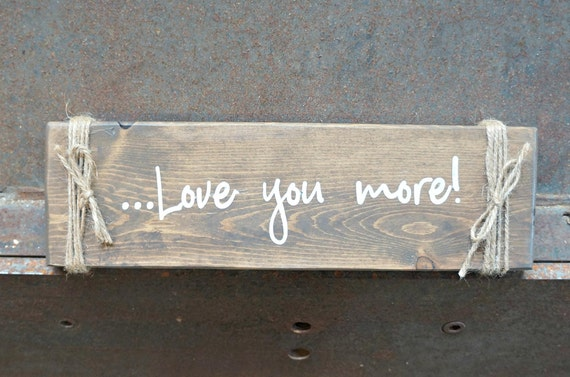 Love You More Wood Signs Rustic Sign Love Sign Photo Etsy