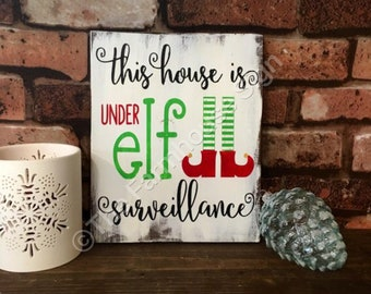 This House is Under Elf Surveillance   Wood Signs   Wooden Sign   Rustic Sign   Christmas Sign   Home Decor   Winter Decor   Holiday Decor