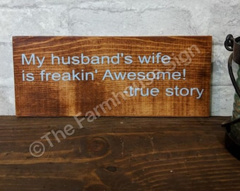 My husband's wife is freakin' Awesome! -true story   Wood Signs   Rustic Sign   Outdoor Decor   Redneck Sign   Home Decor