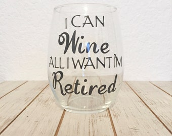 Retirement Wine Glass Gift - I Can Wine All I Want I'm Retired - Retirement Gift- Retirement Party Gift - Parents Retirement Gift