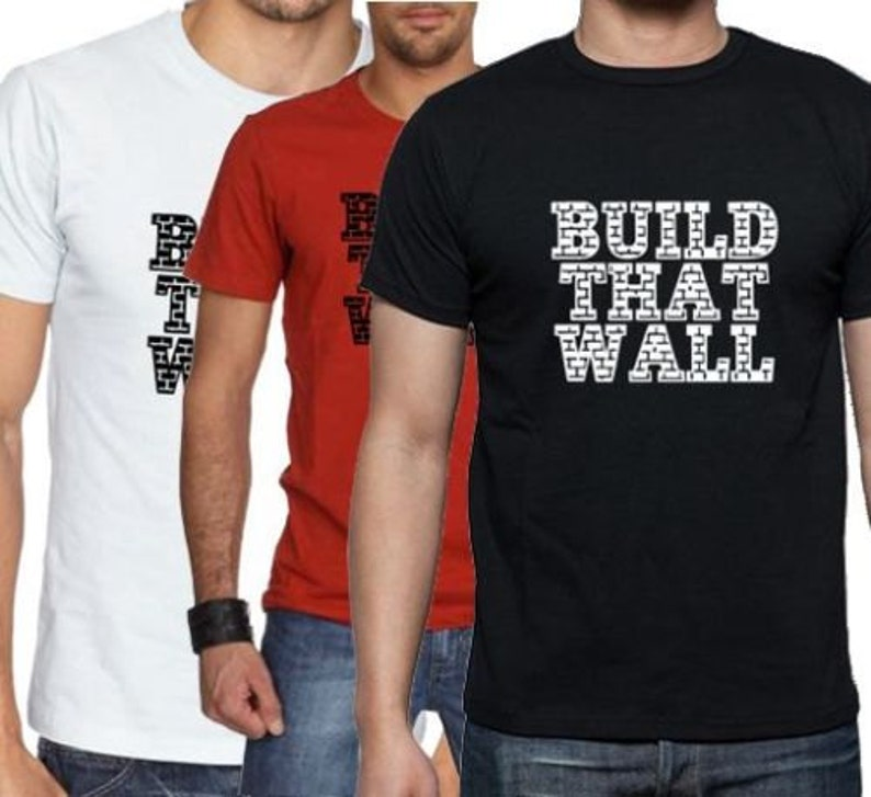 6eaa6675940 Donald Trump Build That Wall T-Shirt Top Quality Sizes S