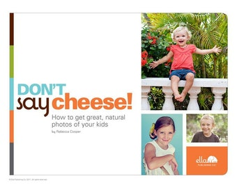 Don't Say Cheese! Capture Real Smiles with 247 Tips for Photographing Kids
