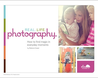 Real.Life.Photography.: How to Find Magic in Everyday Moments