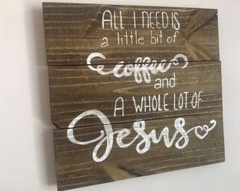 Coffee and Jesus Sign - Coffee sign - Rustic Coffee Sign - All I need is Sign - Wood Coffee Sign - All I need is a little bit Sign