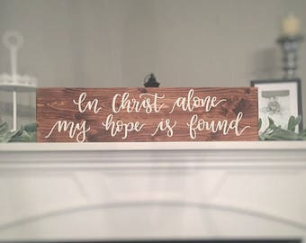 Wood sign wooden sign in Christ alone my hope is found scripture sign home decor family sign rustic sign farmhouse sign farmhouse decor