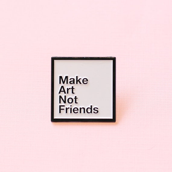 "1.25"" Make Art Not Friends Enamel Pin"