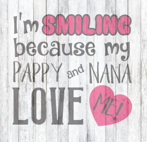 Download SVG File I'm smiling because Pappy and Nana love me | Etsy