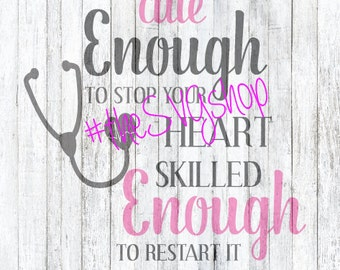 SVG, DXF, PNG Files, Cute Enough To Stop Your Heart, Skilled Enough to Restart it, Nurse svg, medical svg, stethoscope