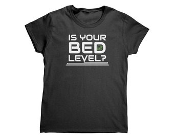 Women's T - Is Your Bed Level?, 3D Printing