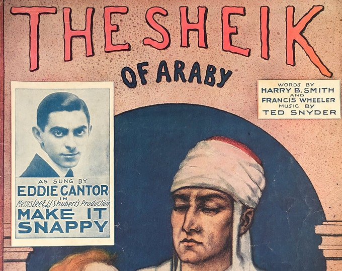 The Sheik of Araby Words by Harry B. Smith and Francis Wheeler Music By Ted Snyder 1922