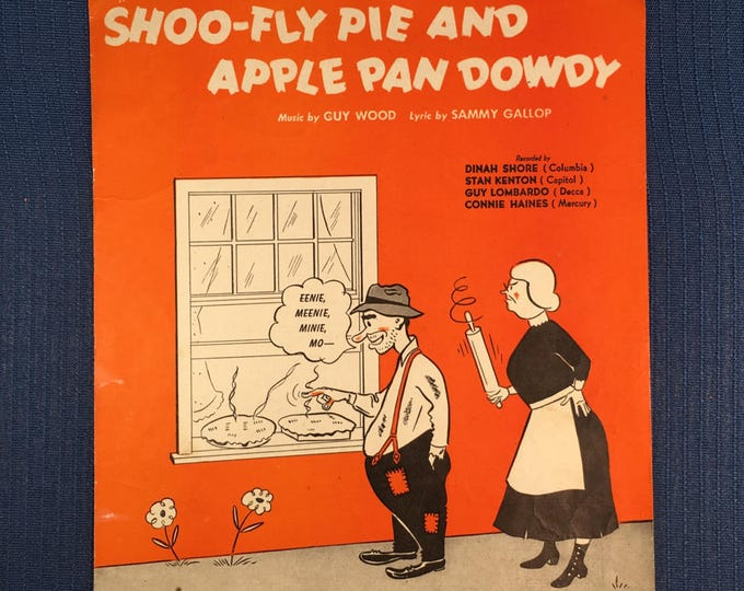 Shoo-Fly Pie and Apple Pan Dowdy Music by Guy Wood Lyric by Sammy Gallop Published by Capitol Songs Inc. NY 1946