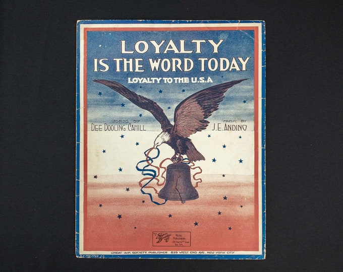 Loyalty Is The Word Today Loyalty To The USA Words By Dee Dooling Cahill Music By J E Andino Publisher Shapiro Bernstein & Co 1917