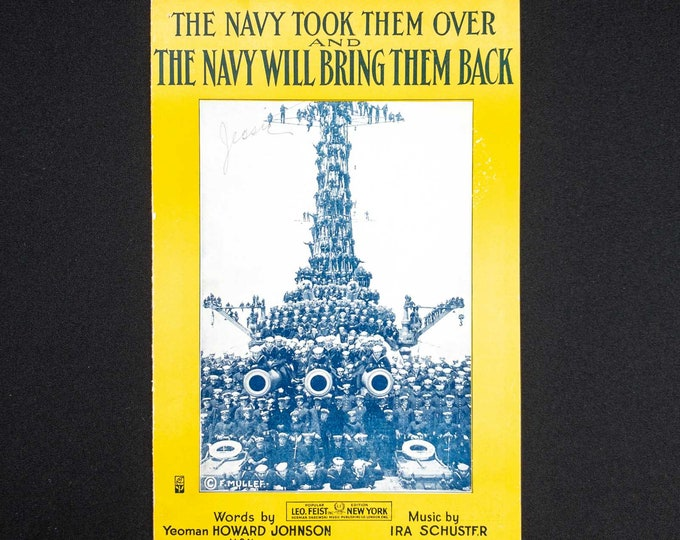 The Navy Took Them Over And The Navy Will Bring Them Back Words By Yeoman Howard Johnson Music Ira Schuster 1918 SMALL FORMAT 6 7/8 x 10 3/8