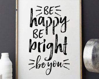 PRINTABLE ART,Be Happy,Be bright,Be You,Be Happy Sign,Inspirational Quote,MOTIVATIONAL Print,Wall Art,Nursery Decor,Watercolor Art,Quote Art