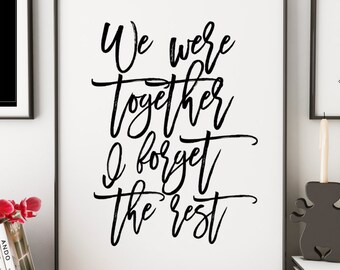We Were Together I Forget The Rest,Love Sign,Love Quote,Gift For Her,Gift For Boyfriend,Typography Print,Anniversary,Lovely Sign,Romantic