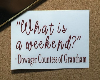What is a Weekend? Decal, Downton Abbey Quote, Yeti Decal, Car Decal, Stainless Steel Tumbler Decal