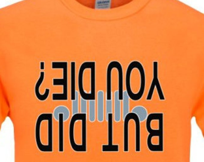 JEEP- But Did You Die? upside down t-shirt