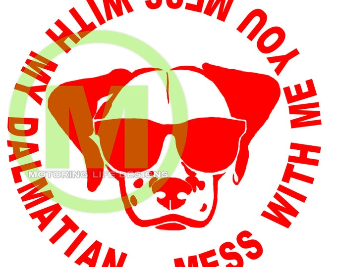 Mess with ME... Mess with my Dalmatian vinyl decal