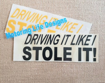 DRIVING it Like I STOLE IT vinyl decal