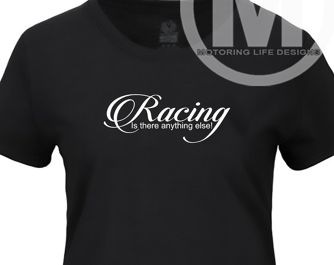 Racing Is There Anything Else! t-shirt