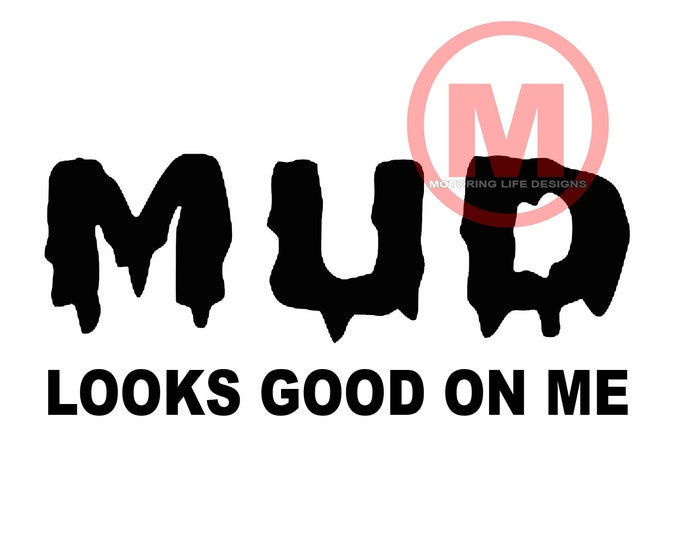MUD Looks Good On Me vinyl decal
