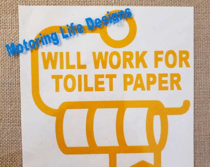 Will Work for Toilet Paper vinyl decal