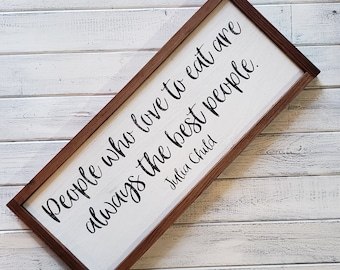 People who love to eat are always the best people Julia Child Framed Wood Sign