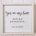 You are my home & my adventure all at once - Couple Sign - Relationship Sign - Farmhouse Sign - Farmhouse Decor - Wall Decor