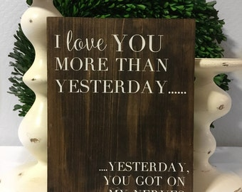I love you More than Yesterday - Yesterday You got on my Nerves Sign - Wood Sign - Rustic Sign - Funny Sign