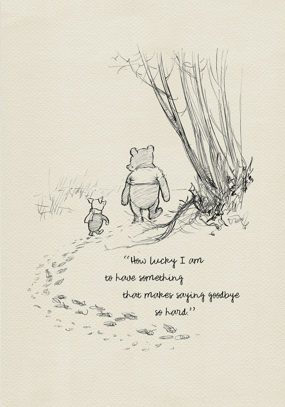 How lucky I am to have something that makes saying goodbye so hard - Winnie  the Pooh Quotes classic vintage style print #107